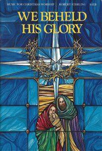 """We Beheld His Glory"" Choral Cantata"